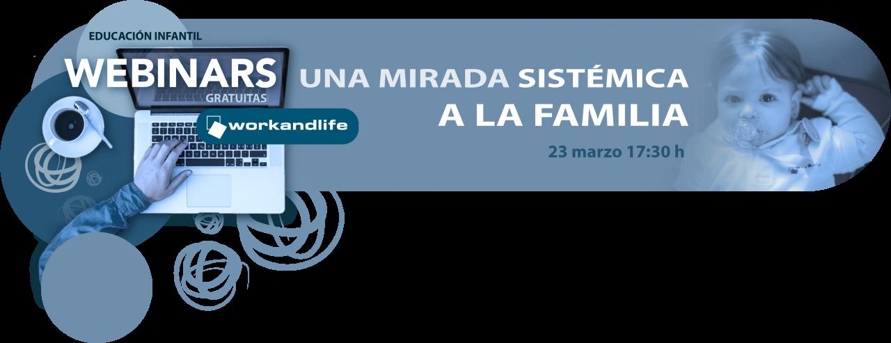 WEBINAR 2: UNA MIRADA SISTÉMICA A LA FAMILIA (23 marzo)